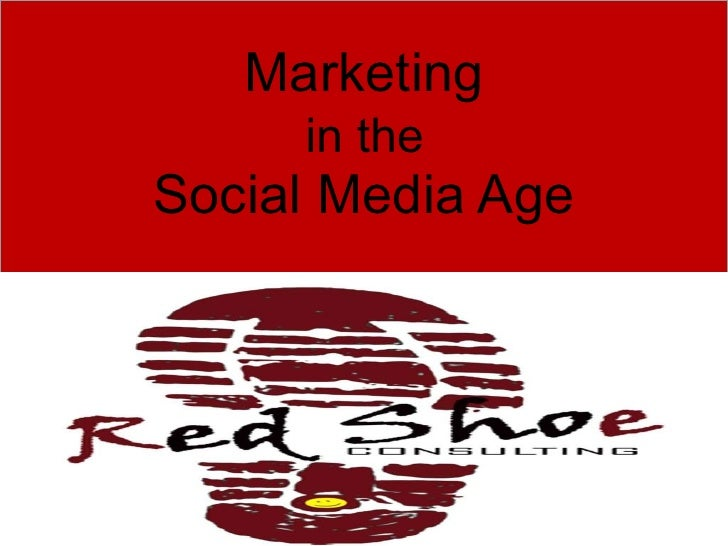 Marketing   in the  Social Media Age