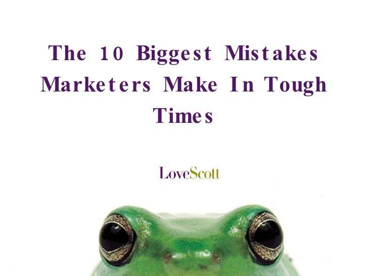 The 10 Biggest Mistakes Marketers Make In Tough Times