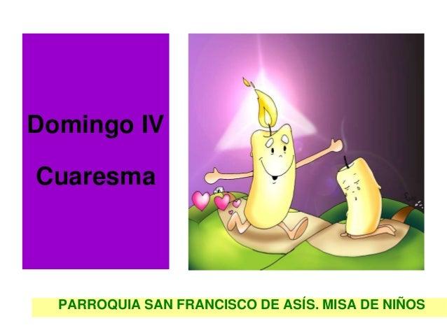 Domingo IVCuaresma  PARROQUIA SAN FRANCISCO DE ASÍS. MISA DE NIÑOS