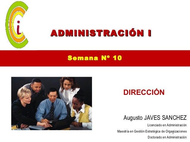 ADMINISTRACIÓN I  Semana Nº 10                 DIRECCIÓN                 Augusto JAVES SANCHEZ                            ...