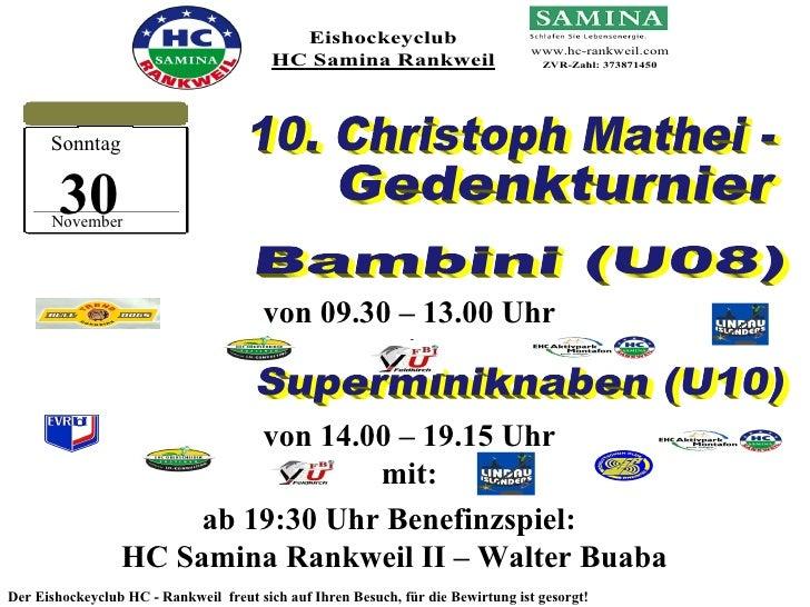 Gedenkturnier ab 19:30 Uhr Benefinzspiel:  HC Samina Rankweil II – Walter Buaba 10. Christoph Mathei - Der Eishockeyclub H...