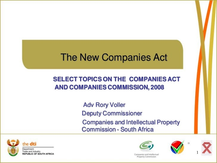 The New Companies ActSELECT TOPICS ON THE COMPANIES ACTAND COMPANIES COMMISSION, 2008       Adv Rory Voller       Deputy C...