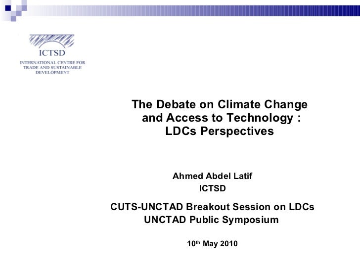 The Debate on Climate Change  and Access to Technology : LDCs Perspectives Ahmed Abdel Latif ICTSD CUTS-UNCTAD Breakout Se...