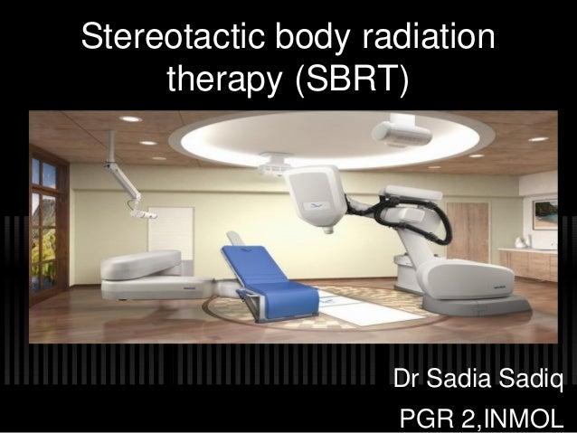 Stereotactic body radiation therapy (SBRT) Dr Sadia Sadiq PGR 2,INMOL