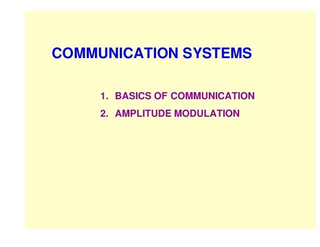 COMMUNICATION SYSTEMS     1. BASICS OF COMMUNICATION     2. AMPLITUDE MODULATION