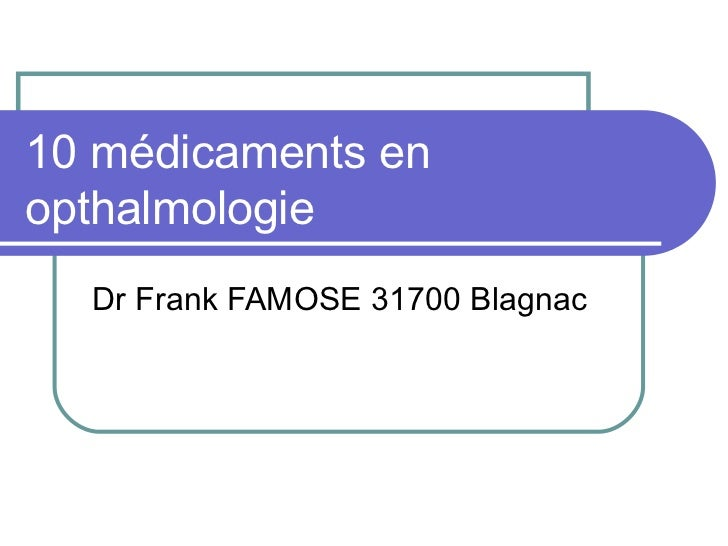 10 médicaments enopthalmologie  Dr Frank FAMOSE 31700 Blagnac