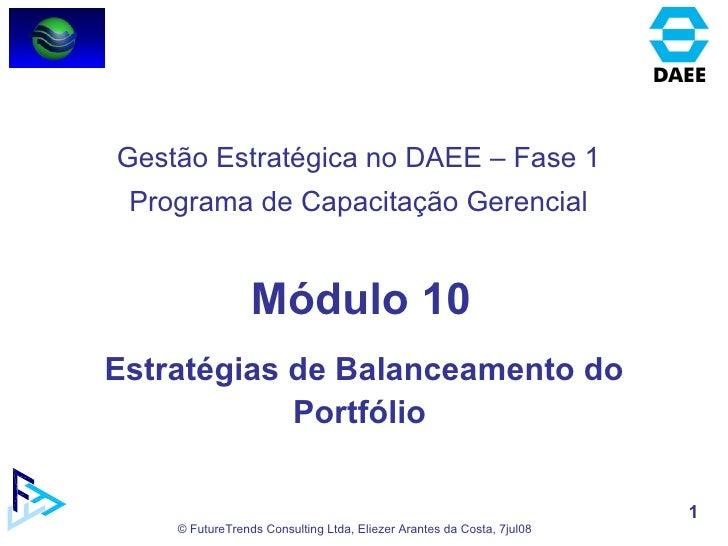 Módulo 10 Estratégias de Balanceamento do Portfólio  Gestão Estratégica no DAEE – Fase 1 Programa de Capacitação Gerencial