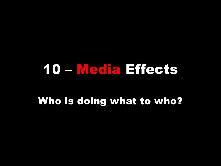 10 – Media Effects<br />Who is doing what to who?<br />