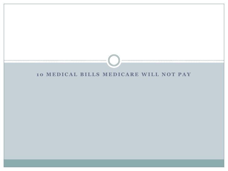 10 Medical Issues Not Covered   By Traditional Medicare  10 MEDICAL BILLS MEDICARE WILL NOT PAY