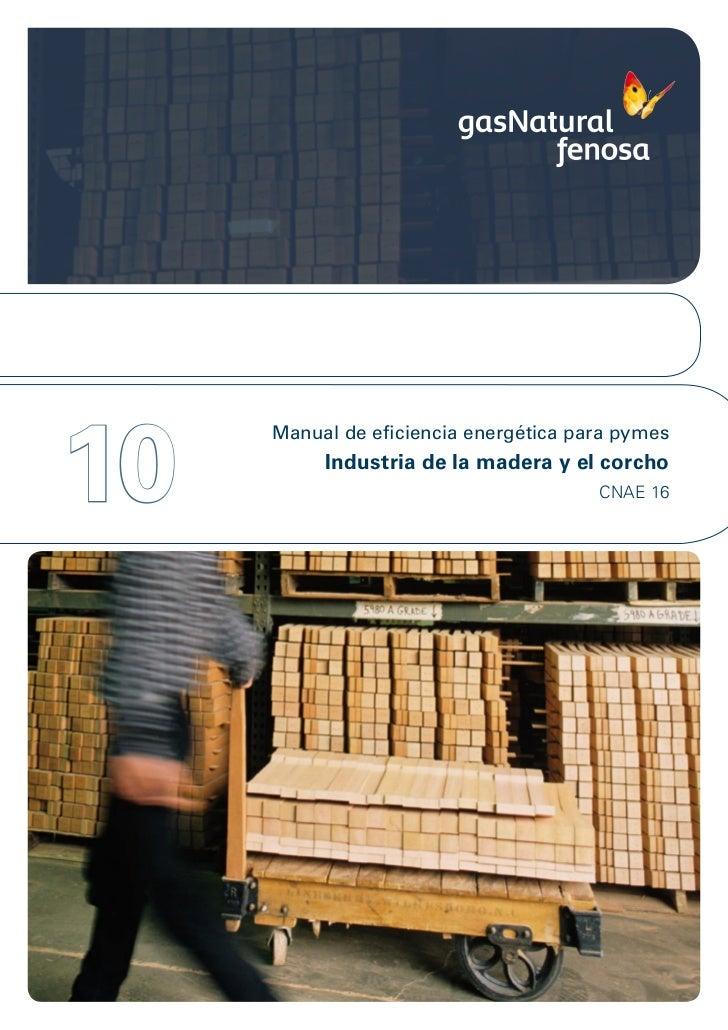 10     Manual de eficiencia energética para pymes          Industria de la madera y el corcho                             ...