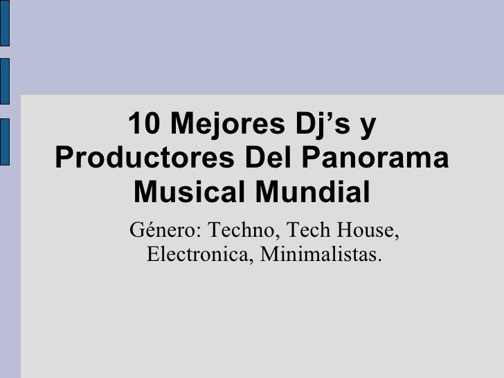 10 Mejores Dj's y Productores Del Panorama Musical Mundial <ul><ul><li>Género: Techno, Tech House, Electronica, Minimalist...