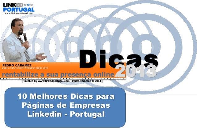 www.linkedportugal.com  PEDRO CARAMEZ  pedro.caramez@linkedportugal.com  Dicas 2013  rentabilize a sua presença online | C...