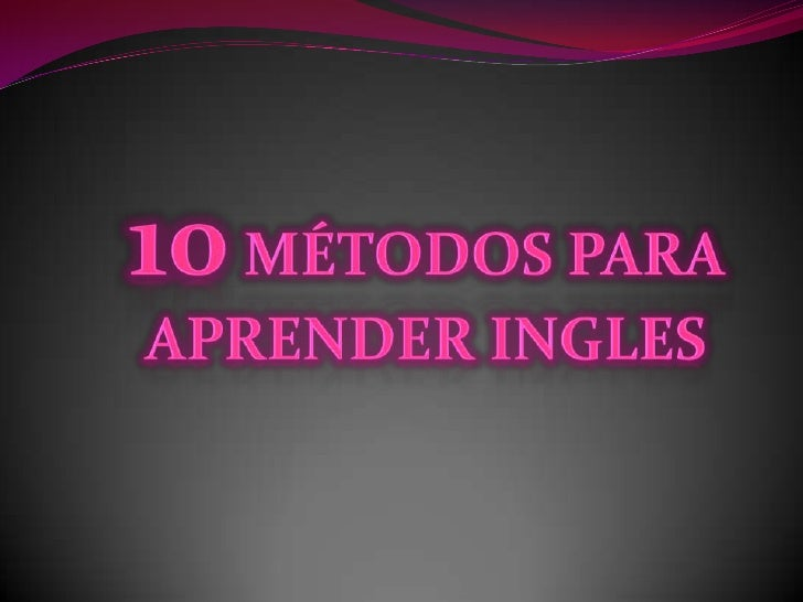 10 métodos para <br />aprender ingles <br />