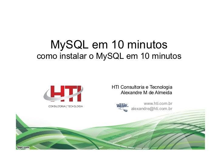 MySQL em 10 minutoscomo instalar o MySQL em 10 minutos                  HTI Consultoria e Tecnologia                      ...