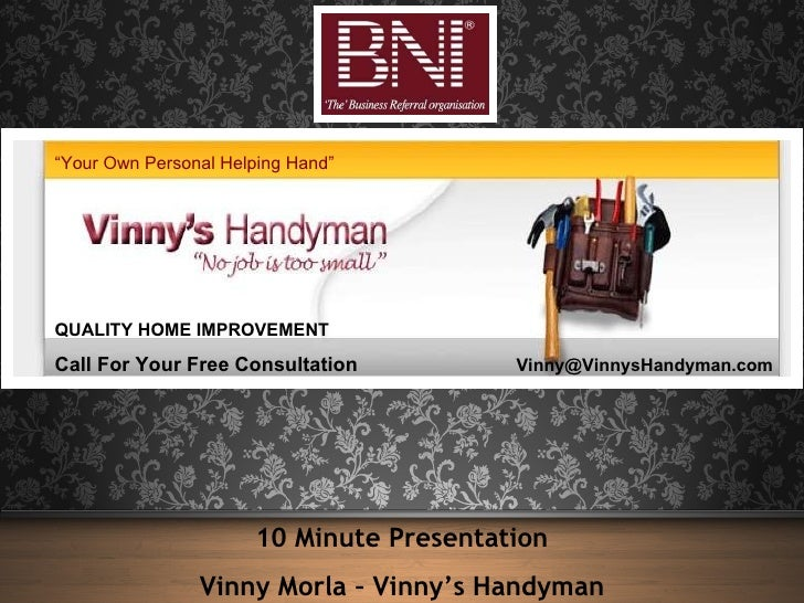 10 Minute Presentation Vinny Morla – Vinny's Handyman QUALITY HOME IMPROVEMENT Call For Your Free Consultation   [email_ad...