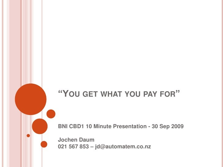 """You get what you pay for""<br />BNI CBD1 10 Minute Presentation - 30 Sep 2009 Jochen Daum021 567 853 – jd@automatem.co.nz<..."