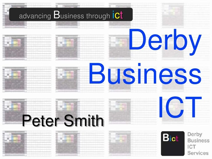 advancing Business through ict<br />Derby Business ICT<br />Peter Smith<br />