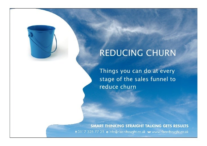 REDUCING CHURN Things you can do at every stage of the sales funnel to reduce churn