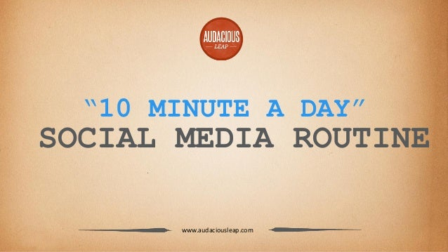 """""""10 MINUTE A DAY""""  SOCIAL MEDIA ROUTINE www.audaciousleap.com"""