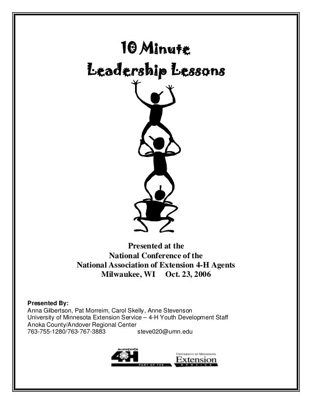 10 MinuteLeadership LessonsPresented at theNational Conference of theNational Association of Extension 4-H AgentsMilwaukee...