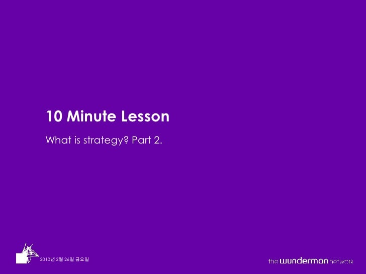 What is strategy? Part 2.<br />10 Minute Lesson<br />