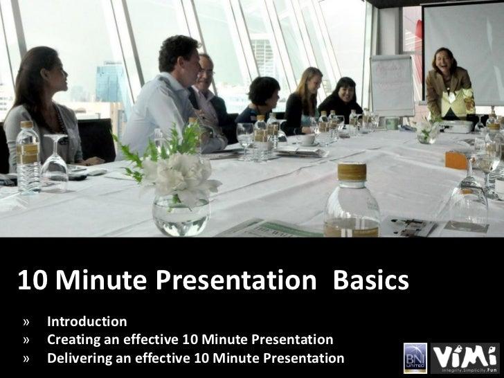 10 Minute Presentation Basics»   Introduction»   Creating an effective 10 Minute Presentation»   Delivering an effective 1...