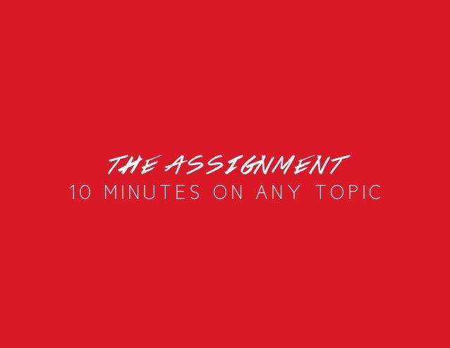 t h e a s s ig n men t 10 minutes on any topic
