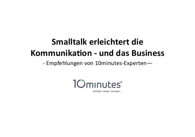Smalltalk erleichtert die  Kommunika2on -‐ und das Business  -‐ Empfehlungen von 10minutes-‐Experten—