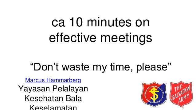 "ca 10 minutes on effective meetings ""Don't waste my time, please"" Marcus Hammarberg Yayasan Pelalayan Kesehatan Bala"