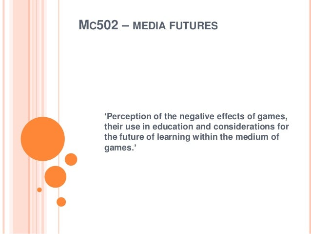 MC502 – MEDIA FUTURES'Perception of the negative effects of games,their use in education and considerations forthe future ...