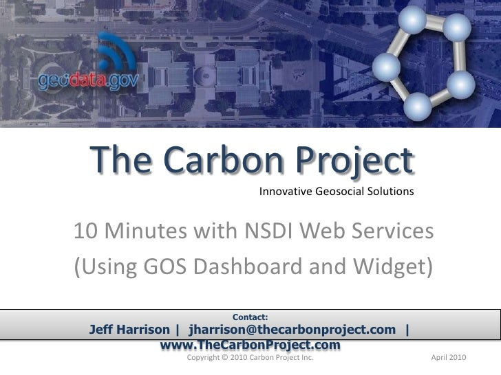 10 Minutes with NSDI Web Services<br />(Using GOS Dashboard and Widget)<br />Contact:<br />Jeff Harrison |  jharrison@thec...