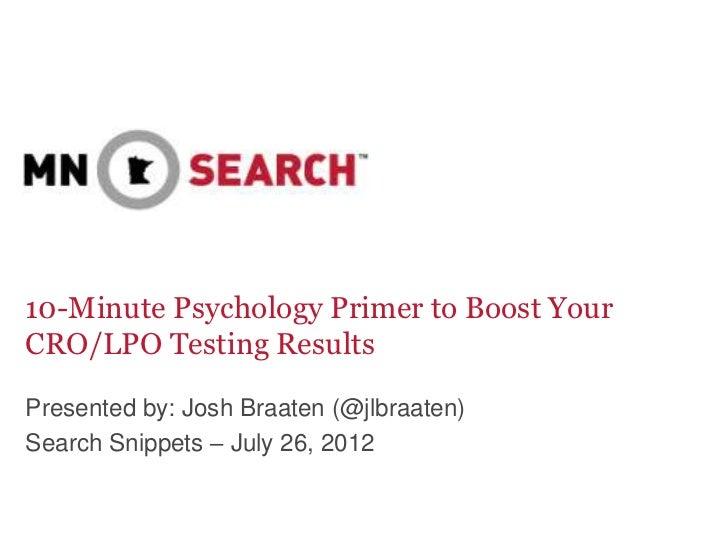 10-Minute Psychology Primer to Boost YourCRO/LPO Testing ResultsPresented by: Josh Braaten (@jlbraaten)Search Snippets – J...