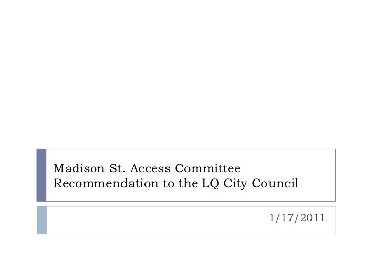 Madison St. Access CommitteeRecommendation to the LQ City Council                                1/17/2011