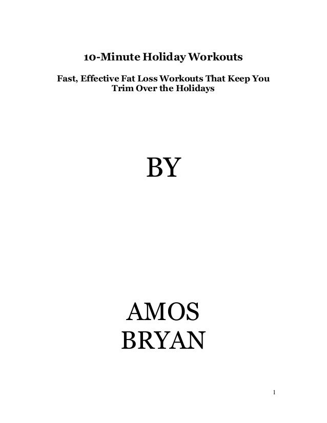 10-Minute Holiday Workouts Fast, Effective Fat Loss Workouts That Keep You Trim Over the Holidays  BY  AMOS BRYAN 1