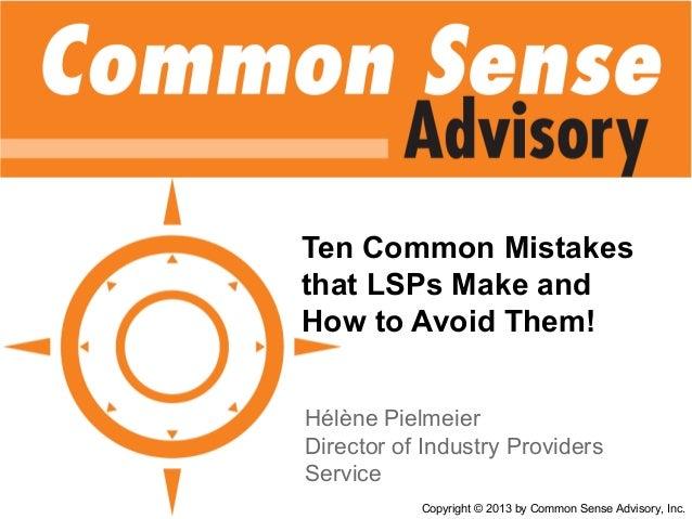 Ten Common Mistakesthat LSPs Make andHow to Avoid Them!Hélène PielmeierDirector of Industry ProvidersServiceCopyright © 20...