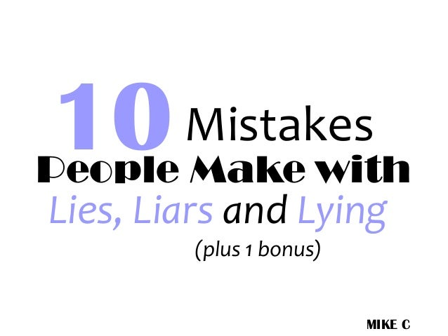 MIKE C 10 Lies, Liars and Lying Mistakes People Make with (plus 1 bonus)