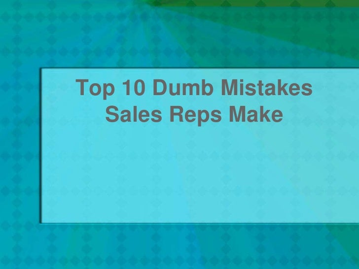 Top 10 Dumb Mistakes Sales Reps Make<br />