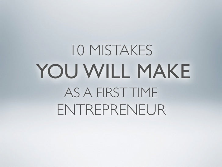 10 MISTAKESYOU WILL MAKE  AS A FIRST TIME ENTREPRENEUR