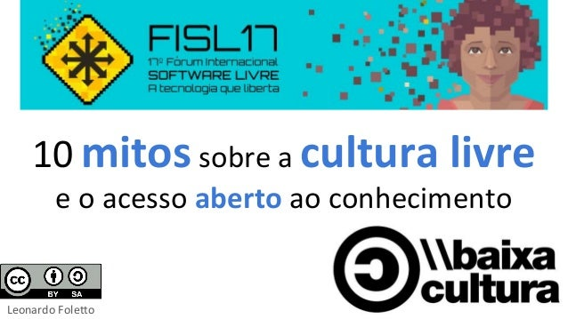 10 mitos sobre a cultura livre e o acesso aberto ao conhecimento Leonardo Foletto