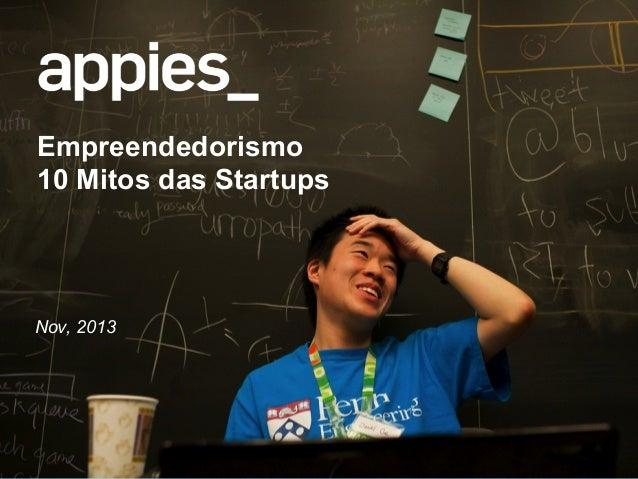 Empreendedorismo 10 Mitos das Startups  Nov, 2013