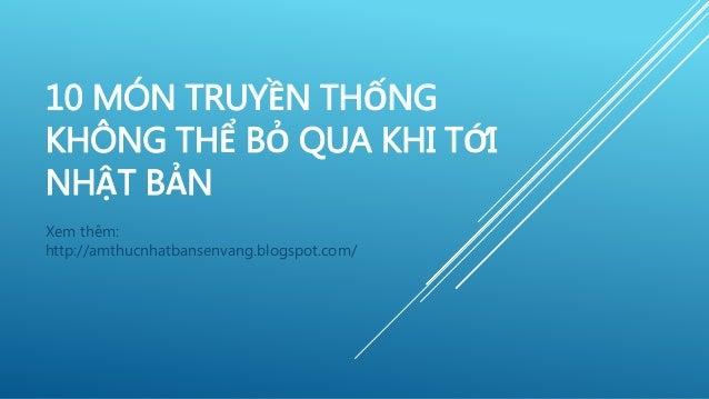 10 MÓN TRUYỀN THỐNG KHÔNG THỂ BỎ QUA KHI TỚI NHẬT BẢN Xem thêm: http://amthucnhatbansenvang.blogspot.com/