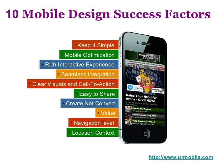 10  Mobile Design Success Factors http://www.urmobile.com <ul><li>Keep It Simple  </li></ul><ul><li>Mobile Optimization  <...