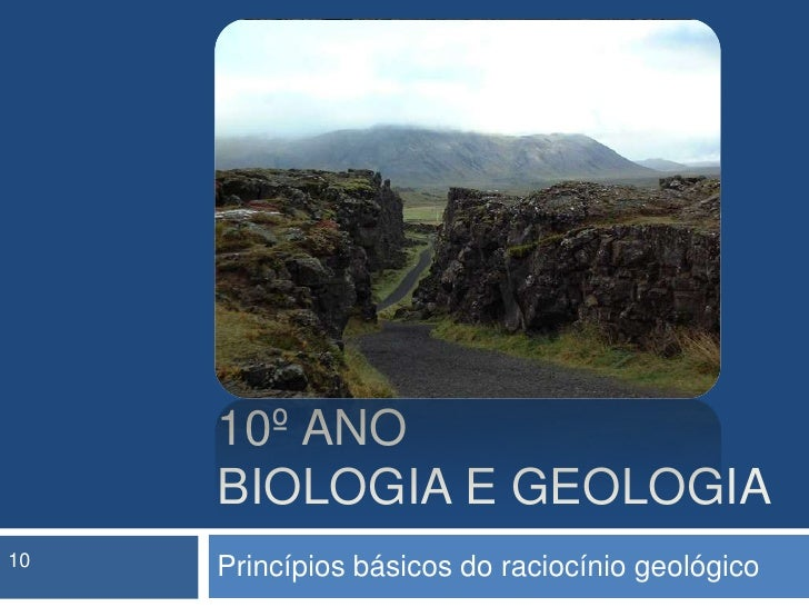 10º anobiologia e geologia<br />Princípios básicos do raciocínio geológico<br />10<br />