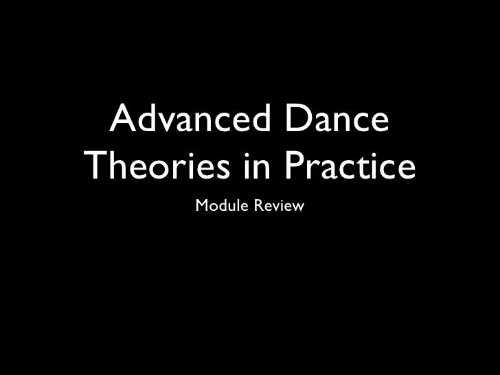 Advanced Dance Theories in Practice       Module Review