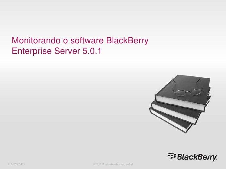 Monitorando o software BlackBerry Enterprise Server5.0.1<br />716-02047-485<br />© 2010 Research In Motion Limited<br />