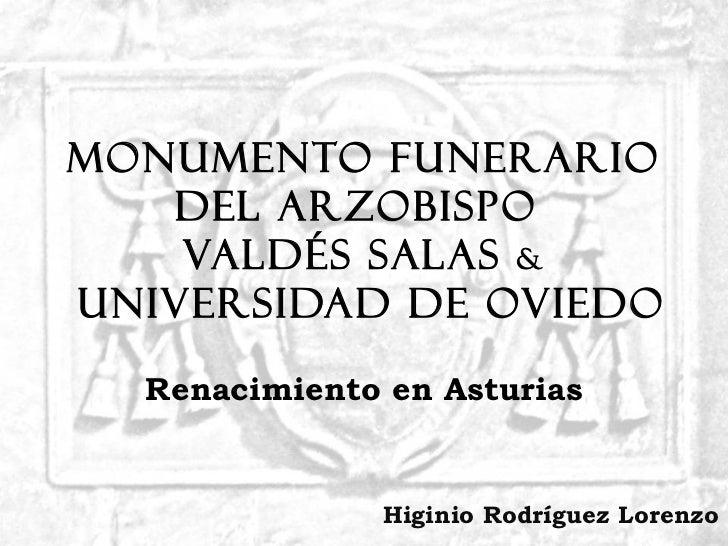 Monumento funerario   del arzobispo    Valdés Salas &Universidad de Oviedo  Renacimiento en Asturias               Higinio...