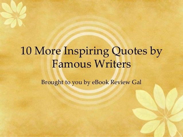 10 More Inspiring Quotes By Famous Writers Brought To You EBook Review
