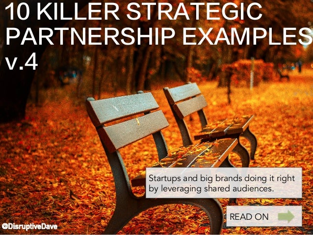 10 KILLER STRATEGIC PARTNERSHIP EXAMPLES v.4 @DisruptiveDave Startups and big brands doing it right by leveraging shared a...