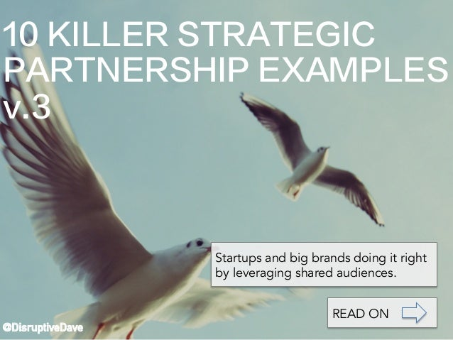 10 KILLER STRATEGIC PARTNERSHIP EXAMPLES v.3 @DisruptiveDave Startups and big brands doing it right by leveraging shared a...