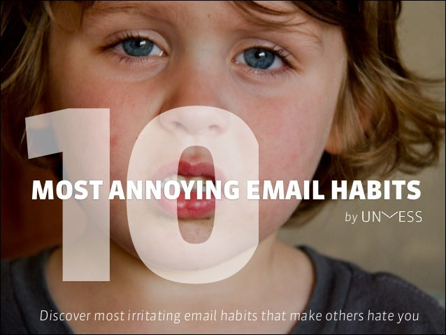 10MOST ANNOYING EMAIL HABITS Discover most irritating email habits that make others hate you by
